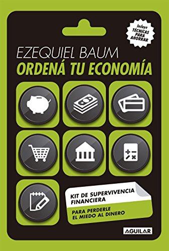 Ordená tu economía: Kit de supervivencia financiera para perderle el miedo al dinero