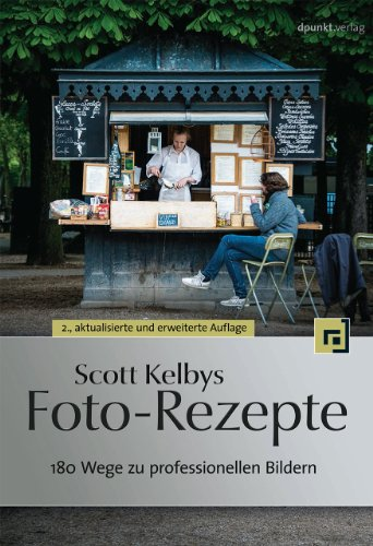 Scott Kelbys Foto-Rezepte: 180 Wege zu professionellen Bildern