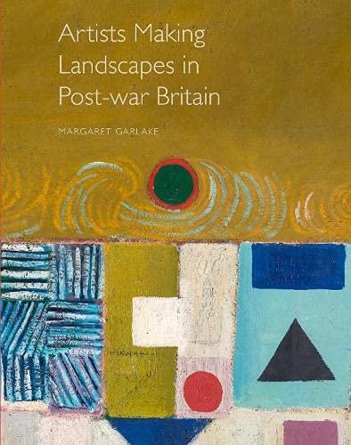 Artists Making Landscapes in Post-war Britain