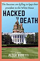 Hacked to Death: The Russians are killing to keep their president in the White House (Will Manningham, Cybersleuth)