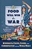 Food Will Win the War: Minnesota Crops, Cook, and Conservation during World War I