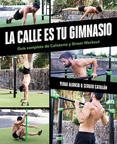 La calle es tu gimnasio: Guía completa de calistenia y street workout (Vida activa y deporte)
