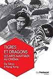 Tigres et dragons - Les arts martiaux au cinéma : Tome 1, De Tokyo à Hong Kong