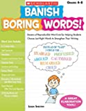 Banish Boring Words! Dozens of Reproducible Word Lists for Helping Students Choose Just-Right Words to Strengthen Their Writing