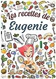 Les recettes de Eugenie: Cahier de recettes à remplir pour 100 recettes A4 | Prénom personnalisé Eugenie | Cadeau d'anniversaire pour femme, maman, sœur ...| Grand format A4 (21 x 29.7 cm)