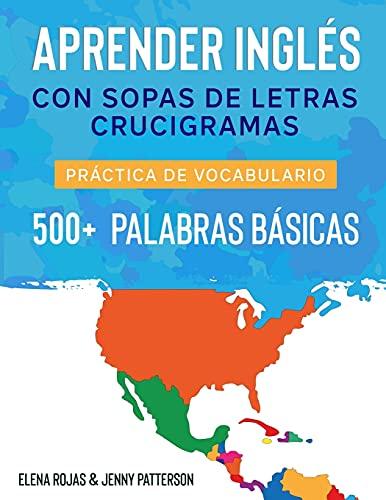 APRENDER INGLÉS CON SOPAS DE LETRAS CRUCIGRAMAS: PRÁCTICA DE VOCABULARIO 500 + PALABRAS BÁSICAS (