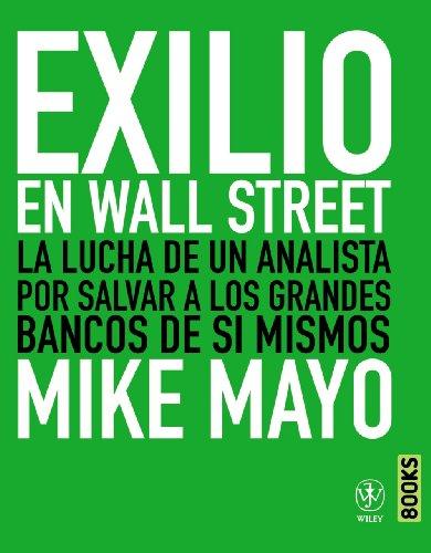 Exilio en Wall Street: La lucha de un analista por salvar los grandes bancos de sí mismos (Libros Singulares)