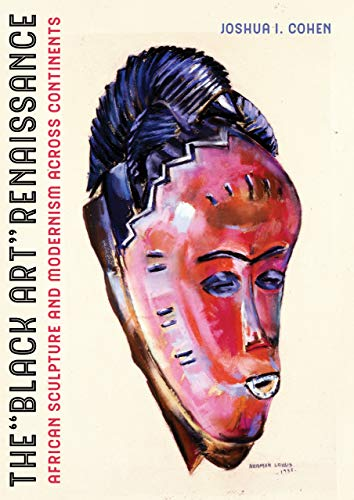 Compare Textbook Prices for The Black Art Renaissance: African Sculpture and Modernism across Continents First Edition ISBN 9780520309685 by Cohen, Joshua I.