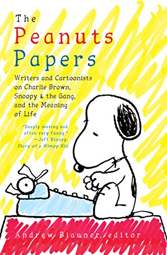 The Peanuts Papers: Writers and Cartoonists on Charlie Brown, Snoopy & the Gang, and the Meaning of Life: A Library of America Special Publication (English Edition)