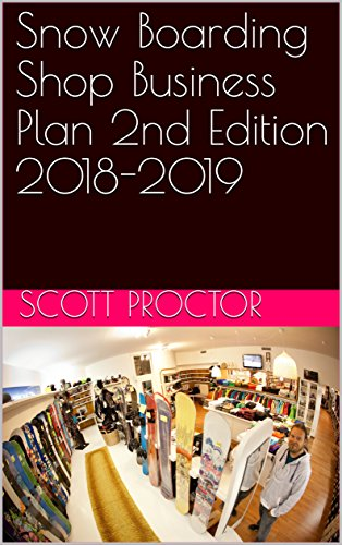 Snow Boarding Shop Business Plan 2nd Edition 2018-2019 (English Edition)
