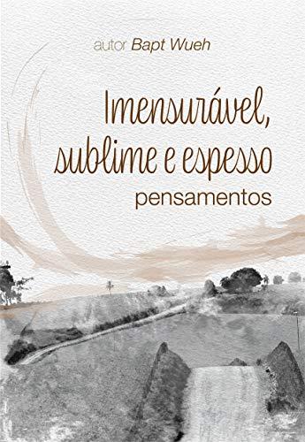 Imenssurável, sublime e espesso: pensamentos (Portuguese Edition)