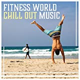 Fitness World Chill Out Music – Pilates, Stretching, Yoga, Running, Cycling,...