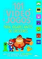 101 Videojogos para Jogares antes de Cresceres (Portuguese Edition)