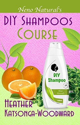 DIY Shampoos Course (Book 3, DIY Hair Products): A Primer on How to Make Proper Hair Shampoos (Neno Natural's DIY Hair Products) (English Edition)