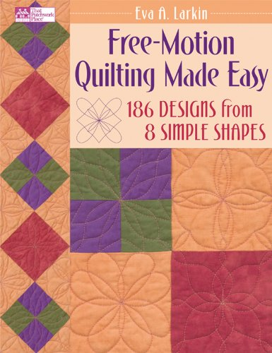 Free-Motion Quilting Made Easy: 186 Designs from 8 Simple Shapes (English Edition)