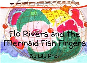 Flo Rivers and the Mermaid Fish Fingers by Lily Prior (2013-08-11)