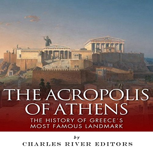The Acropolis of Athens: The History of Greece's Most Famous Landmark audiobook cover art