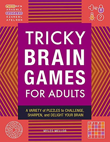 Tricky Brain Games for Adults: A Variety of Puzzles to Challenge, Sharpen, and Delight Your Brain