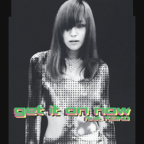 get it on now feat. KEIKO