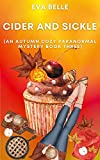 Cider and Sickle: An Autumn Cozy Paranormal Mystery Book Three (Kindle Edition)