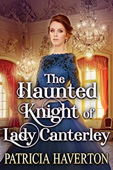 The Haunted Knight of Lady Canterley: A Historical Regency Romance Novel by [Patricia Haverton, Cobalt Fairy]