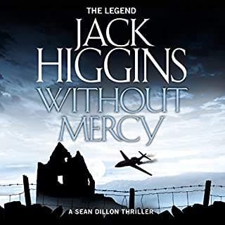 Without Mercy     Sean Dillon Series, Book 13              By:                                                                                                                                 Jack Higgins                               Narrated by:                                                                                                                                 Jonathan Oliver                      Length: 8 hrs and 7 mins     29 ratings     Overall 4.5