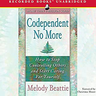 Codependent No More     How to Stop Controlling Others and Start Caring for Yourself              By:                                                                                                                                 Melody Beattie                               Narrated by:                                                                                                                                 Christina Moore                      Length: 8 hrs and 24 mins     3,845 ratings     Overall 4.5