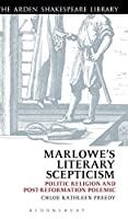 Marlowe's Literary Scepticism: Politic Religion and Post-Reformation Polemic (The Arden Shakespeare Library)