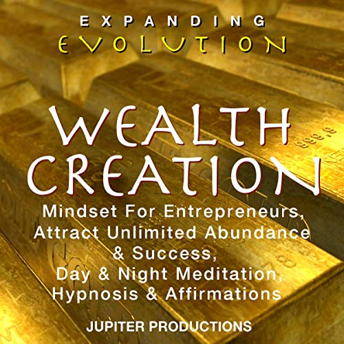 Wealth Creation Mindset for Entrepreneurs, Attract Unlimited Abundance & Success, Day & Night Meditation, Hypnosis & Affirmations - Expanding Evolution cover art