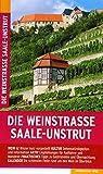 Die Weinstraße Saale-Unstrut: Reiseführer