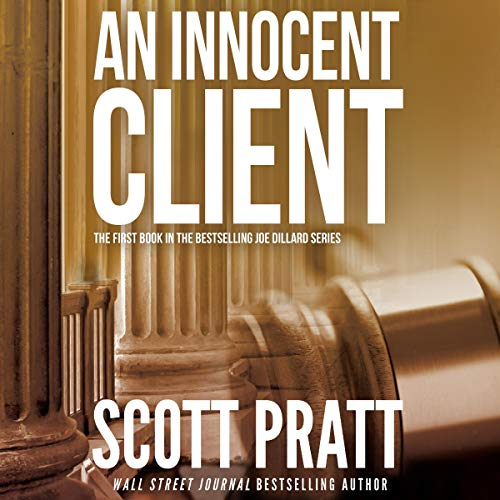An Innocent Client     Joe Dillard, Book 1              By:                                                                                                                                 Scott Pratt                               Narrated by:                                                                                                                                 Tim Campbell                      Length: 7 hrs and 53 mins     3,023 ratings     Overall 4.2