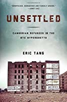 Unsettled: Cambodian Refugees in the New York City Hyperghetto (Asian American History and Culture)