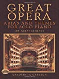 Great opera arias and themes for solo piano: 50 arrangements piano