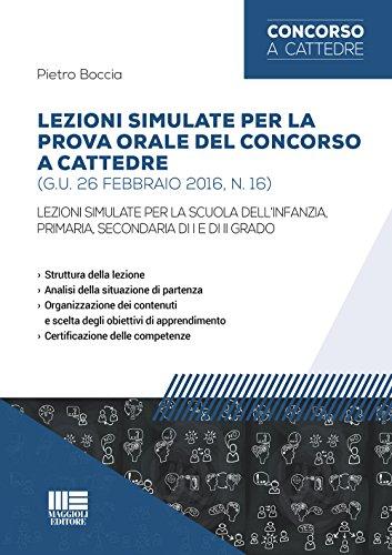 Lezioni simulate per la prova orale del concorso a cattedre (G.U. 26 febbraio 2016, n. 16). Per la scuola dell'infanzia, primaria, secondaria di I e di II grado