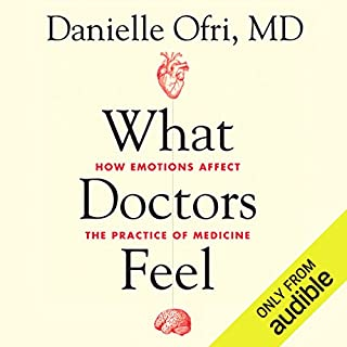 What Doctors Feel     How Emotions Affect the Practice of Medicine              By:                                                                                                                                 Danielle Ofri                               Narrated by:                                                                                                                                 Andi Arndt                      Length: 7 hrs and 41 mins     11 ratings     Overall 4.3