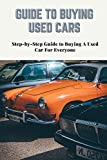 GUIDE TO BUYING USED CARS: Step-by-Step Guide to Buying A Used Car For Everyone