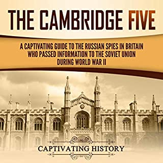 The Cambridge Five     A Captivating Guide to the Russian Spies in Britain Who Passed Information to the Soviet Union During World War II              By:                                                                                                                                 Captivating History                               Narrated by:                                                                                                                                 Colin Fluxman                      Length: 1 hr and 24 mins     Not rated yet     Overall 0.0