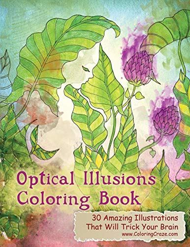Optical Illusions Coloring Book: 30 Amazing Illustrations That Will Trick Your Brain: 1 (Optical Illusions Coloring Books For Grown-ups)