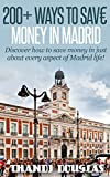 200+ Ways to Save Money in Madrid (English Edition)