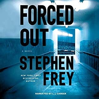 Forced Out                   By:                                                                                                                                 Stephen Frey                               Narrated by:                                                                                                                                 L. J. Ganser                      Length: 12 hrs     22 ratings     Overall 3.8