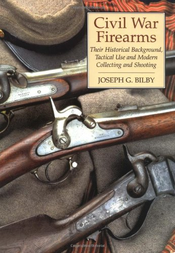 Compare Textbook Prices for Civil War Firearms: Their Historical Background And Tactical Use  ISBN 9780938289791 by Bilby, Joseph G.