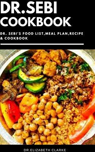 DR. SEBI COOKBOOK: Complete Dr Sebi Approved Diet Recipes and Cookbook Guidelines for Healthy Living