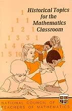 Historical Topics for the Mathematics Classroom