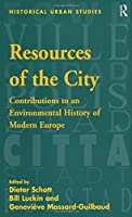 Resources of the City: Contributions to an Environmental History of Modern Europe (Historical Urban Studies Series)