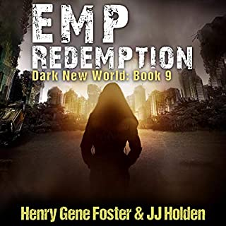 EMP Redemption     Dark New World, Book 9              Written by:                                                                                                                                 J.J. Holden,                                                                                        Henry Gene Foster                               Narrated by:                                                                                                                                 Kevin Pierce                      Length: 14 hrs and 5 mins     1 rating     Overall 5.0