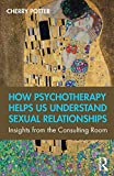 How Psychotherapy Helps Us Understand Sexual Relationships