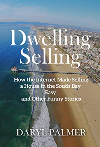Dwelling Selling: How the Internet Made Selling a House in the South Bay Easy and Other Funny Stories