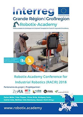 Robotix-Academy Conference for Industrial Robotics (RACIR) 2018 (Berichte aus der Robotik)