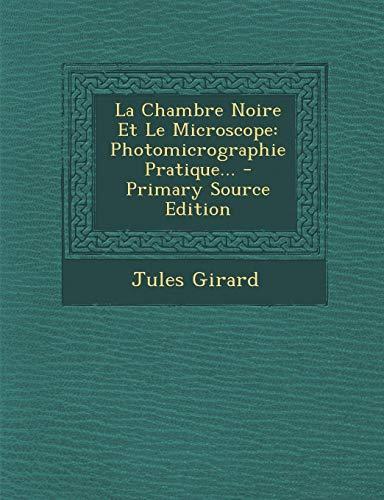 La Chambre Noire Et Le Microscope: Photomicrographie Pratique... - Primary Source Edition