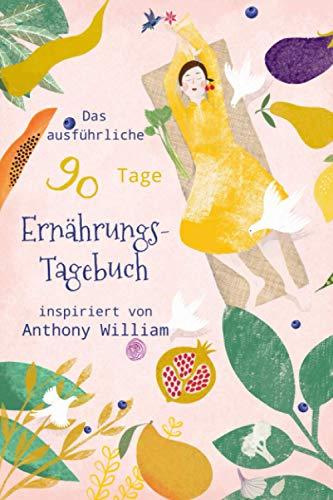 Das ausführliche 90 Tage Ernährungstagebuch inspiriert von Anthony William: Illustriertes und detailreiches Tagebuch zur Ernährung von Mediale Medizin